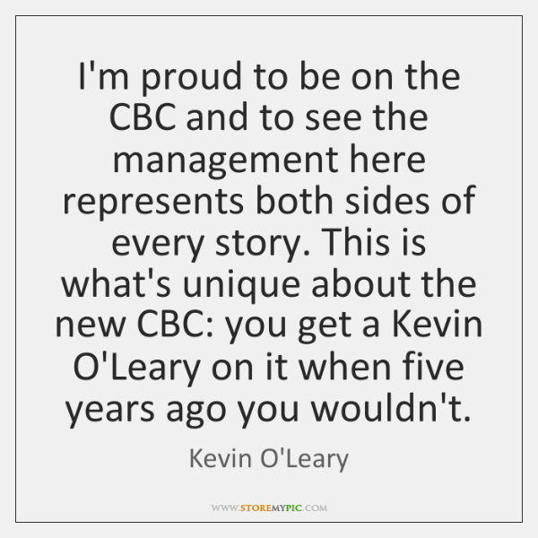 I'm proud to be on the CBC and to see the management ...
