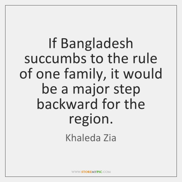If Bangladesh succumbs to the rule of one family, it would be ...