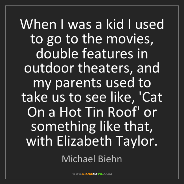 Michael Biehn: When I was a kid I used to go to the movies, double features...