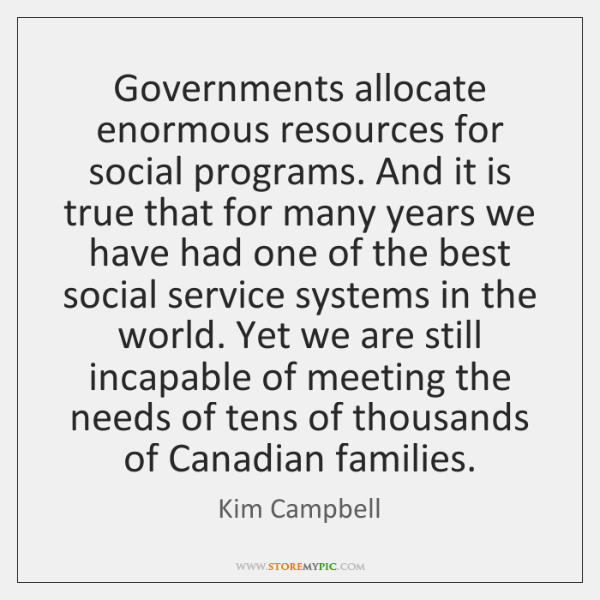 Governments allocate enormous resources for social programs. And it is true that ...
