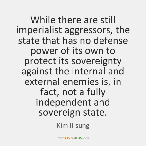 While there are still imperialist aggressors, the state that has no defense ...