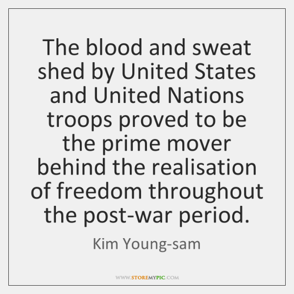 The blood and sweat shed by United States and United Nations troops ...