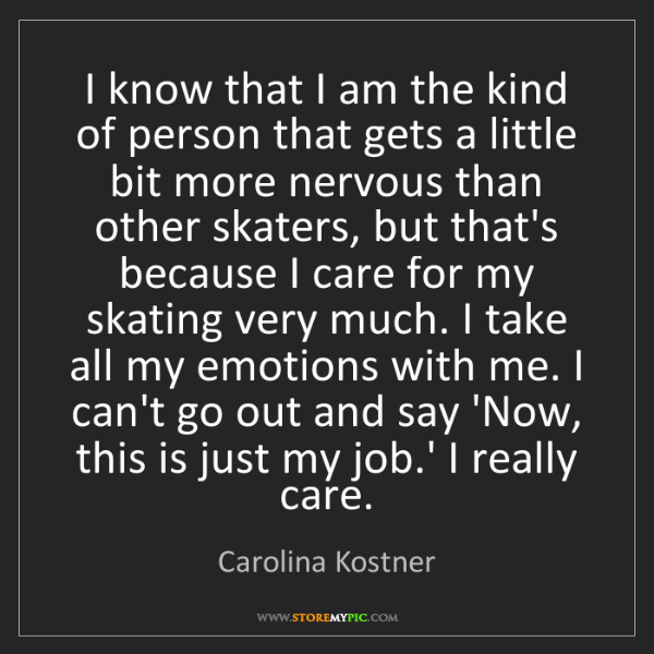 Carolina Kostner: I know that I am the kind of person that gets a little...