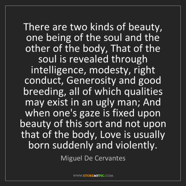 Miguel De Cervantes: There are two kinds of beauty, one being of the soul...