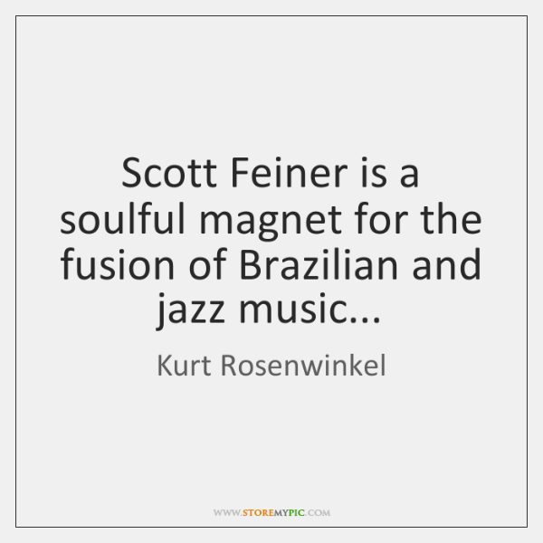 Scott Feiner is a soulful magnet for the fusion of Brazilian and ...