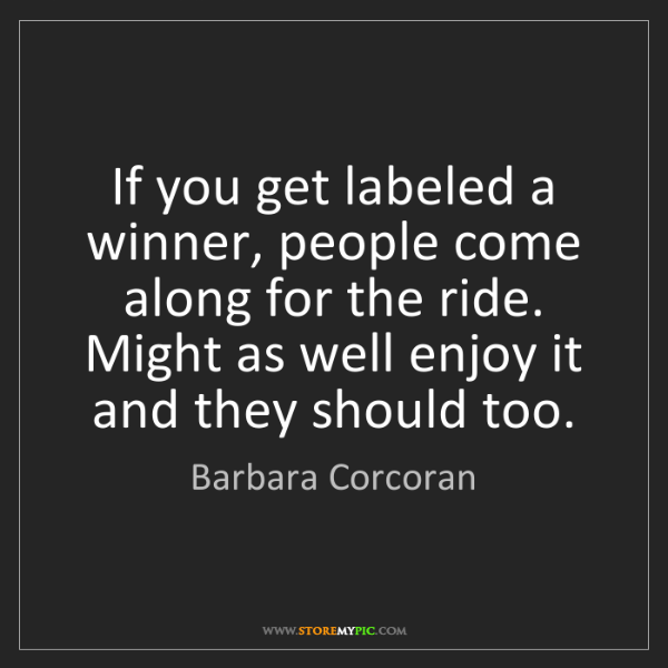 Barbara Corcoran: If you get labeled a winner, people come along for the...
