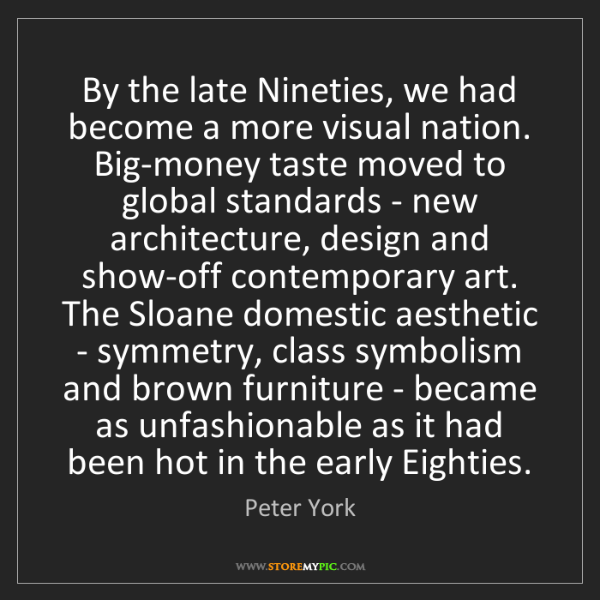 Peter York: By the late Nineties, we had become a more visual nation....