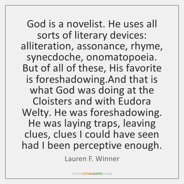 God is a novelist. He uses all sorts of literary devices: alliteration, ...