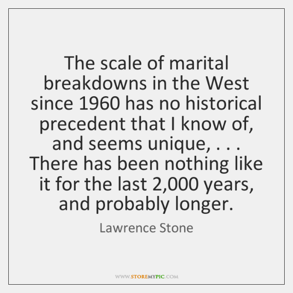 The scale of marital breakdowns in the West since 1960 has no historical ...