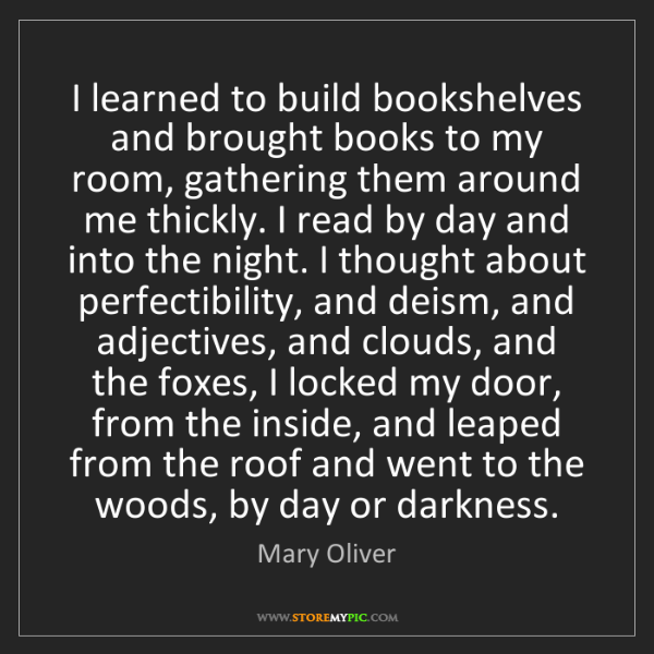 Mary Oliver: I learned to build bookshelves and brought books to my...