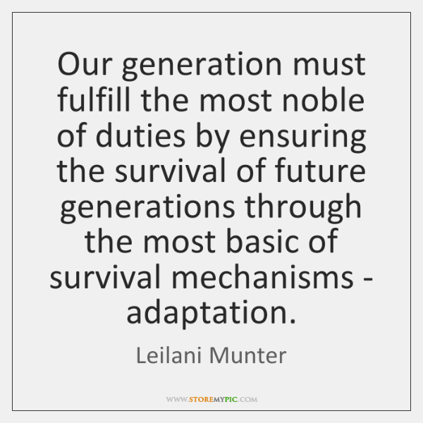 Our generation must fulfill the most noble of duties by ensuring the ...