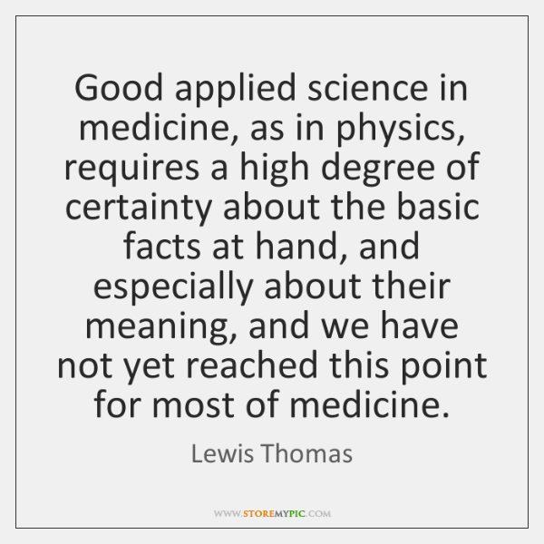Good applied science in medicine, as in physics, requires a high degree ...