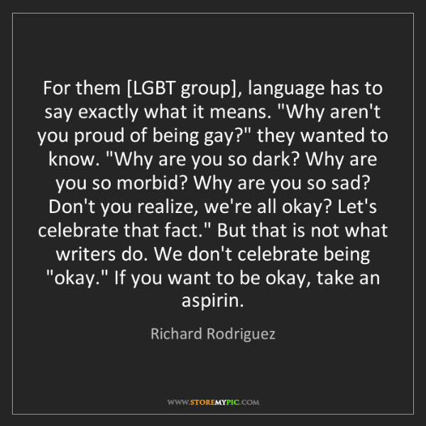 Richard Rodriguez: For them [LGBT group], language has to say exactly what...