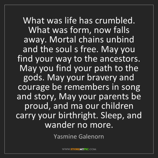 Yasmine Galenorn: What was life has crumbled. What was form, now falls...