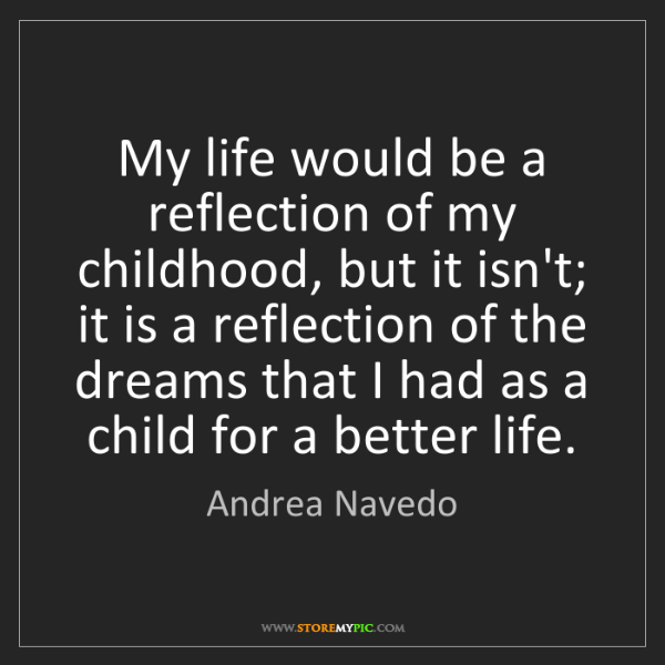 Andrea Navedo: My life would be a reflection of my childhood, but it...