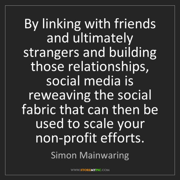 Simon Mainwaring: By linking with friends and ultimately strangers and...