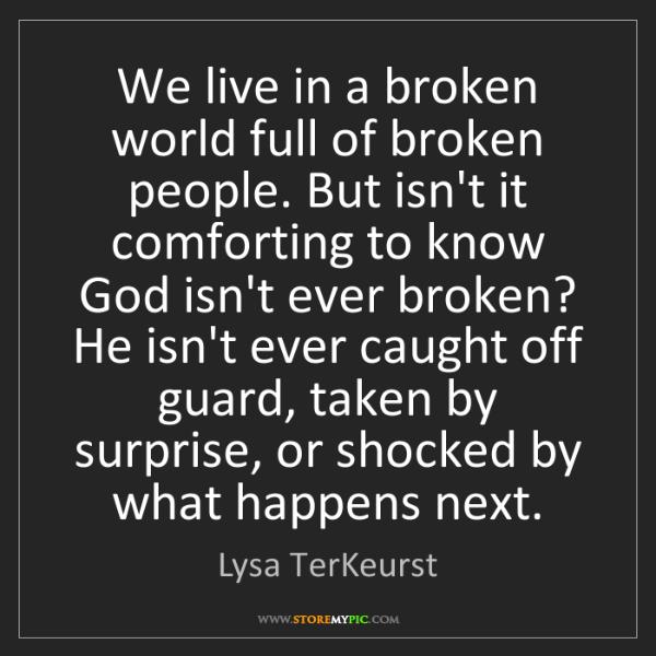 Lysa TerKeurst: We live in a broken world full of broken people. But...