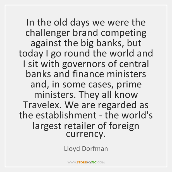 In the old days we were the challenger brand competing against the ...
