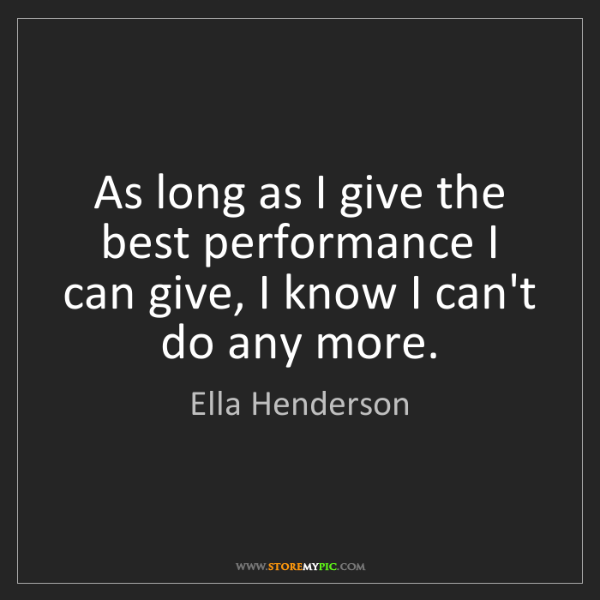 Ella Henderson: As long as I give the best performance I can give, I...