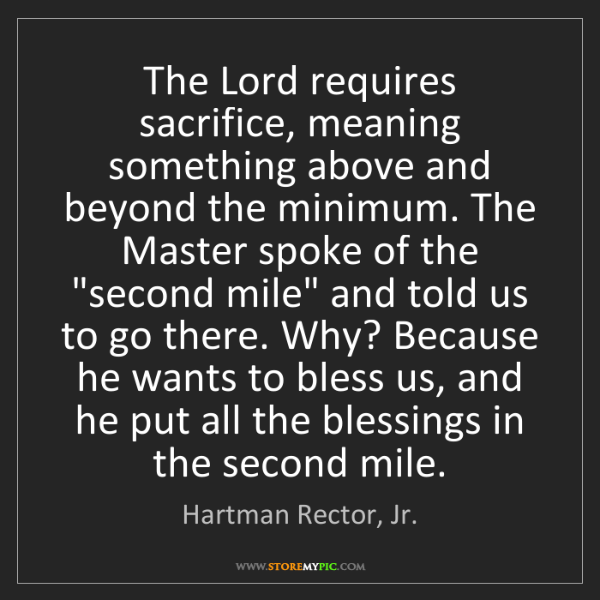 Hartman Rector, Jr.: The Lord requires sacrifice, meaning something above...