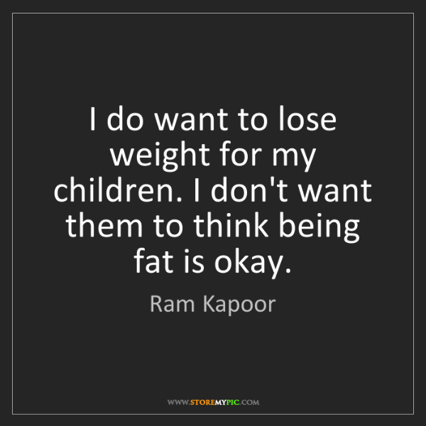 Ram Kapoor: I do want to lose weight for my children. I don't want...