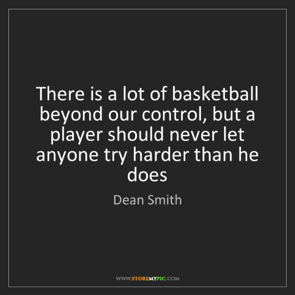 Dean Smith: There is a lot of basketball beyond our control, but...