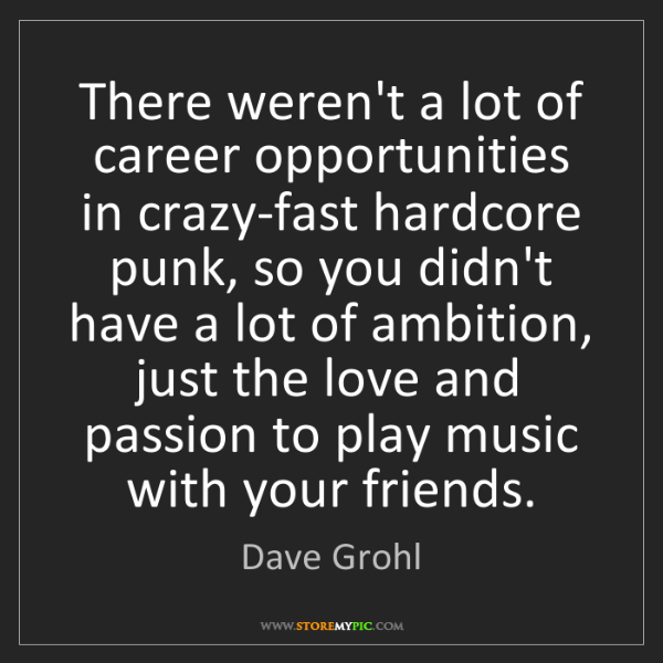 Dave Grohl: There weren't a lot of career opportunities in crazy-fast...