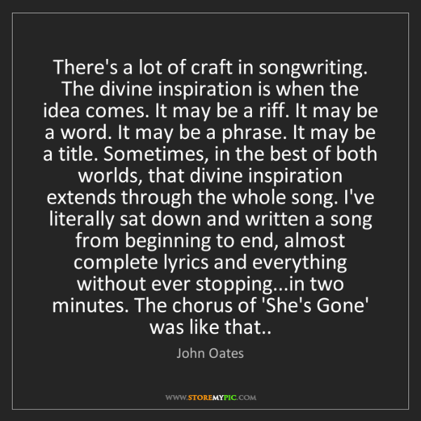 John Oates: There's a lot of craft in songwriting. The divine inspiration...