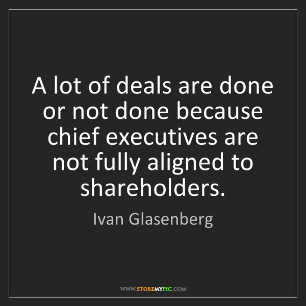 Ivan Glasenberg: A lot of deals are done or not done because chief executives...