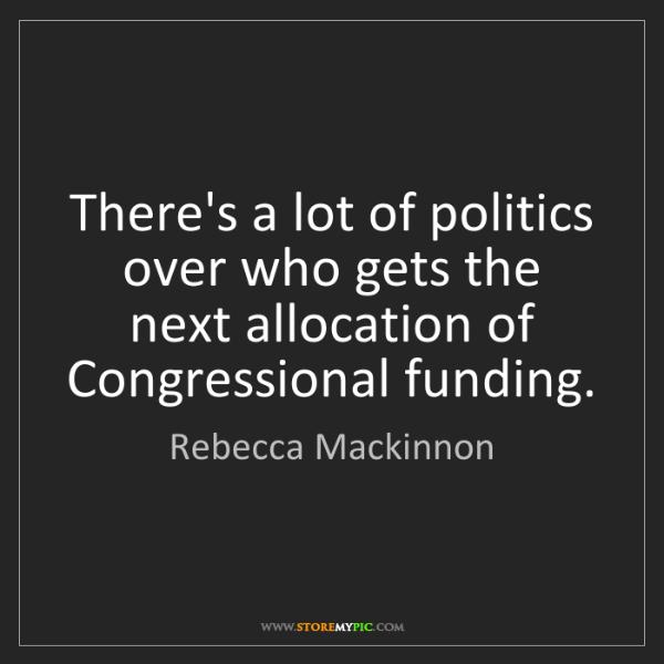 Rebecca Mackinnon: There's a lot of politics over who gets the next allocation...