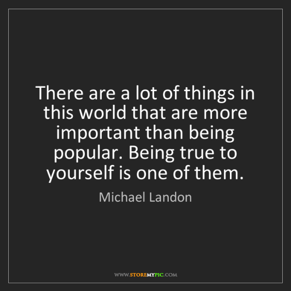 Michael Landon: There are a lot of things in this world that are more...