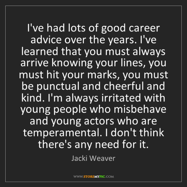 Jacki Weaver: I've had lots of good career advice over the years. I've...