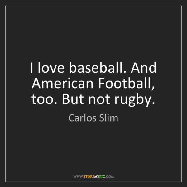 Carlos Slim: I love baseball. And American Football, too. But not...