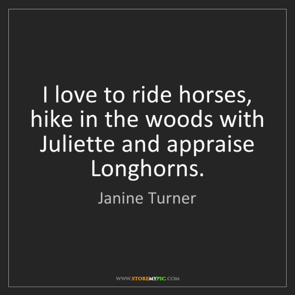 Janine Turner: I love to ride horses, hike in the woods with Juliette...