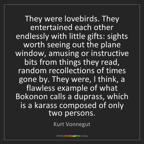 Kurt Vonnegut: They were lovebirds. They entertained each other endlessly...