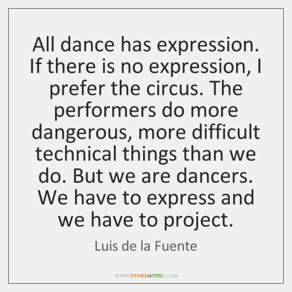 All dance has expression. If there is no expression, I prefer the ...