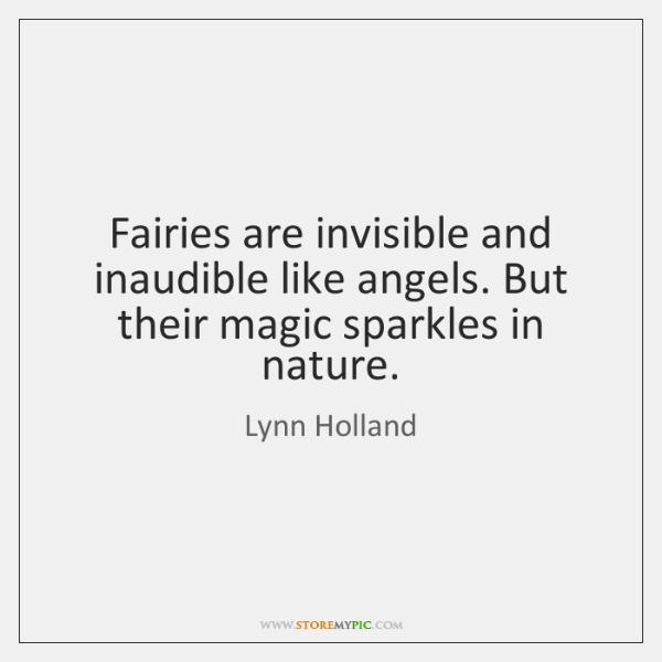 Fairies are invisible and inaudible like angels. But their magic sparkles in ...