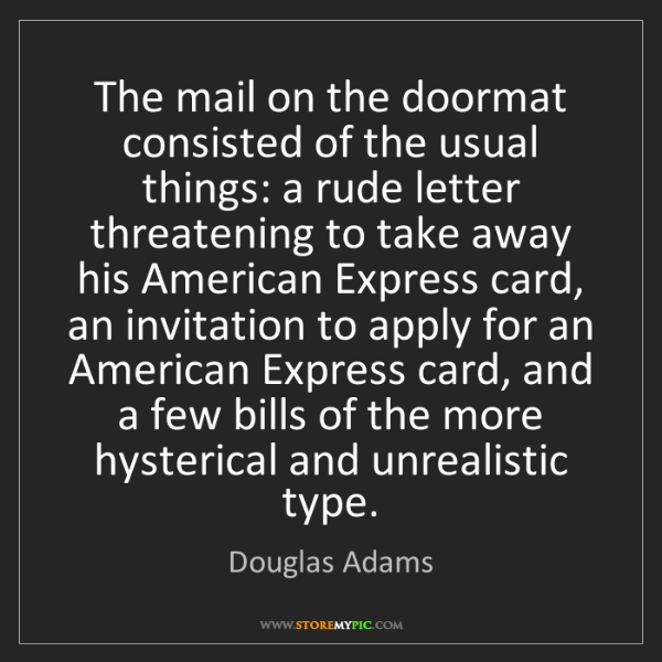 Douglas Adams: The mail on the doormat consisted of the usual things:...