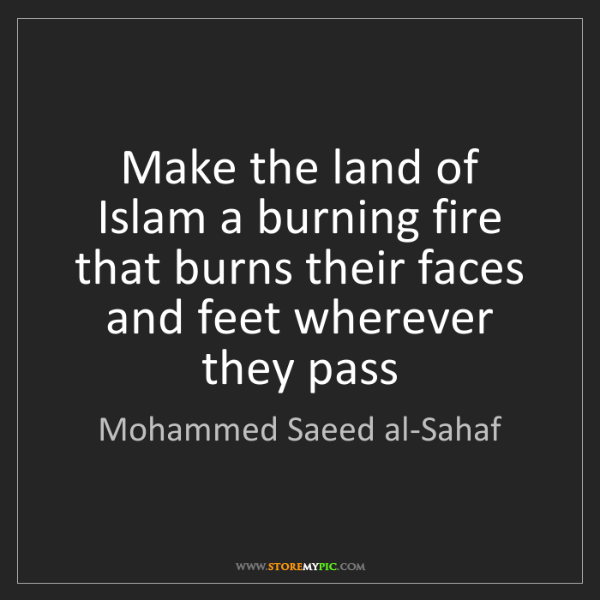 Mohammed Saeed al-Sahaf: Make the land of Islam a burning fire that burns their...