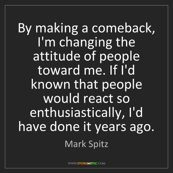 Mark Spitz: By making a comeback, I'm changing the attitude of people...