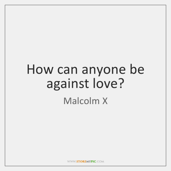 How can anyone be against love?