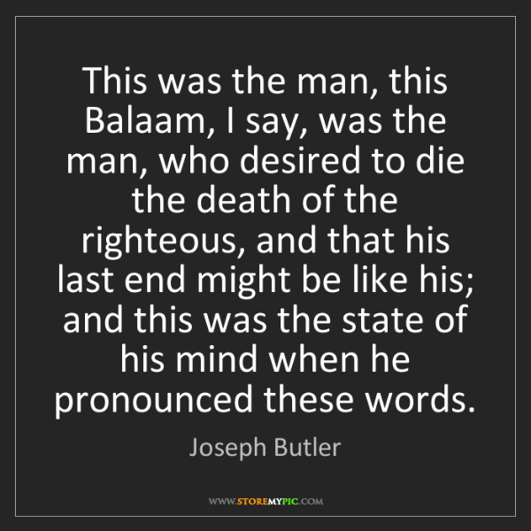 Joseph Butler: This was the man, this Balaam, I say, was the man, who...