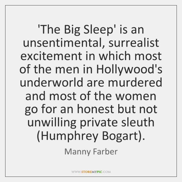 'The Big Sleep' is an unsentimental, surrealist excitement in which most of ...
