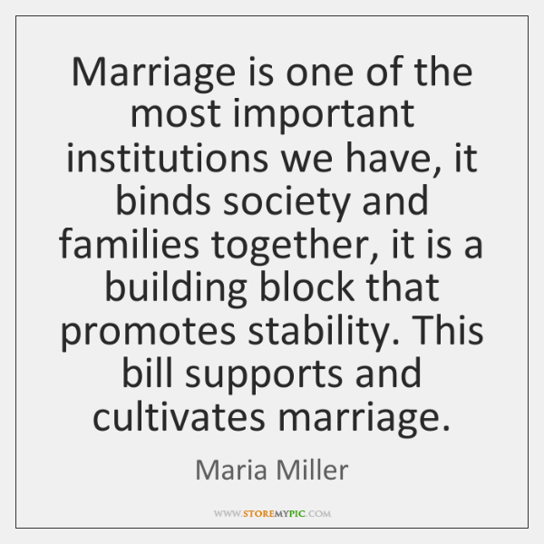 Marriage is one of the most important institutions we have, it binds ...