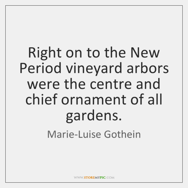 Right on to the New Period vineyard arbors were the centre and ...