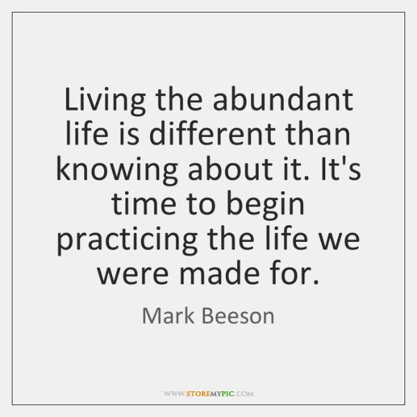 Living the abundant life is different than knowing about it. It's time ...