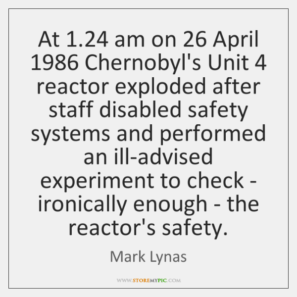 At 1.24 am on 26 April 1986 Chernobyl's Unit 4 reactor exploded after staff disabled safety ...