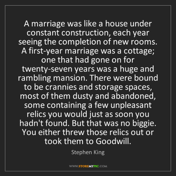 Stephen King: A marriage was like a house under constant construction,...