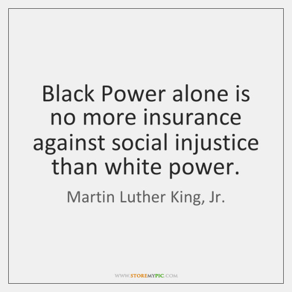 Black Power alone is no more insurance against social injustice than white ...
