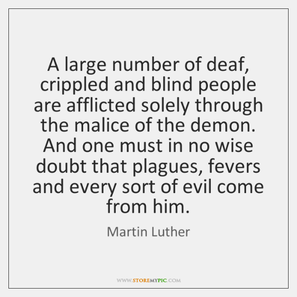 A large number of deaf, crippled and blind people are afflicted solely ...